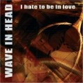 Wave In Head - I Hate To Be In Love (MCD)1