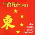 Chinese Detectives - Are Kisses Out Of Fashion? (CD)1