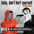 Baby Don't Hurt Yourself - Desperation (EP CD)1