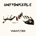 WANT/ed - Unthinkable (CD)1