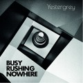Yestergrey - Busy Rushing Nowhere (CD)1