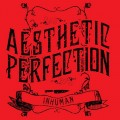 Aesthetic Perfection - Inhuman / US Edition (MCD)1