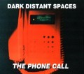 Dark Distant Spaces - The Phone Call (MCD)1