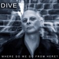 Dive - Where Do We Go From Here? (CD)1