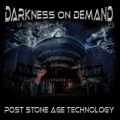 Darkness On Demand - Post Stone Age Technology (CD)1