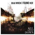 Dead When I Found Her - All The Way Down (CD)1