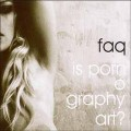 FAQ - Is Pornography Art? (CD)1