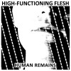 "High-Functioning Flesh - Human Remains (7"" Vinyl)1"