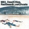 M83 - Dead Cities, Red Seas & Lost Ghosts / ReRelease (CD)1