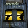 Mesh - Only Better / Limited Edition (MCD)1