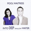 Pool Waitress - Into Deep Shallow Water (CD)1