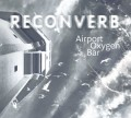 Reconverb - Airport Oxygen Bar (CD)1