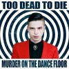 Too Dead To Die - Murder On The Dance Floor (CD)1