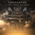 Uncreated - Is That What You Want / Limited Remix Edition (EP CD-R)1