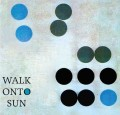 Walk Onto Sun - Walk Onto Sun (CD)1