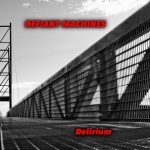 Defiant Machines - Delirium (CD)