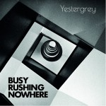 Yestergrey - Busy Rushing Nowhere (CD)