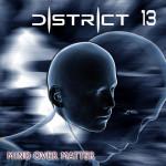 District 13 - Mind Over Matter (CD)